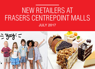 July 2017 New Retailers at Frasers Centrepoint Malls