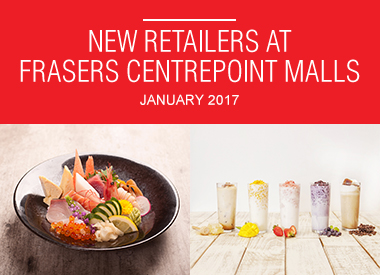 January 2017 New Retailers at Frasers Centrepoint Malls